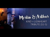 Merlin&ampArthur King and Lionheart (S1-5 Tribute)