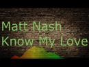 Matt Nash Know My LoveСкачать