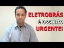 ELETROBRÁS é assunto urgente!