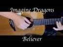 Imagine Dragons - Believer - Fingerstyle Guitar