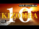 THE BEST OF KIZOMBA (TOP 10+4) VOL.10 2016 1 ORA SPECIAL EDITION SUMMER SELECTION MIX HOUR migliori
