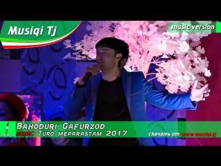 Баходури Гафурзод - Туро мепарастам 2017 _ Суруди нави 2017_Full-HD.mp4