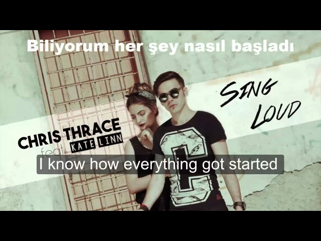 Chris Thrace feat Kate Linn Sing Loud Türkçe Çeviri Turkısh Lyrics and Englısh Lyrics