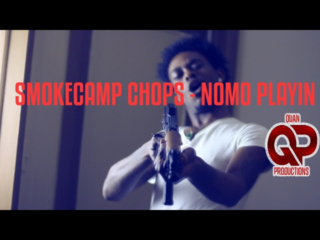 SMOKECAMP CHOPS - NOMO PLAYIN (Official Video) Shot by @QuanProduction (Prod. PedroDidItAgain)