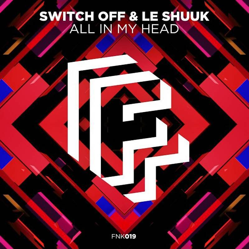 Switch Off & Le Shuuk - All in My Head (Extended Mix)