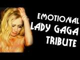 EMOTIONAL LADY GAGA TRIBUTE