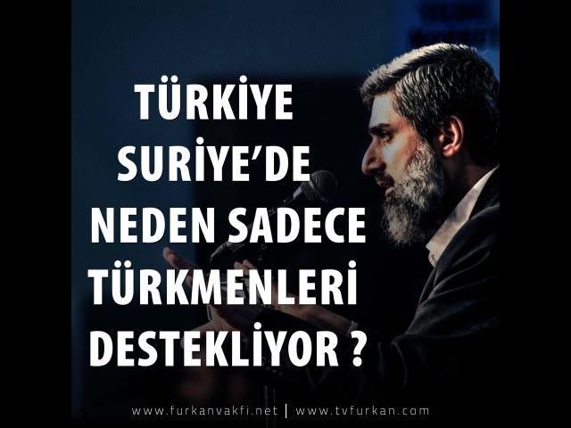 Türkiye Suriye'de neden sadece Türkmenleri Destekliyor? | Alparslan KUYTUL Hocaefendi