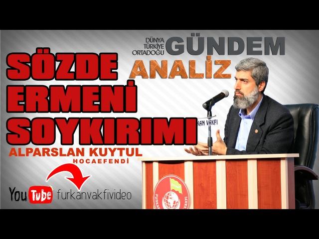 Ermeni Soykırımı İddialarına Alparslan Kuytul Hocaefendi'den MÜTHİŞ CEVAP!