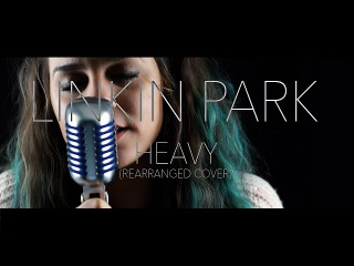 Linkin Park feat. Kiiara - Heavy (Rearranged Cover) By In The Loop