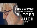 Observer: Behind the Scenes w/ Rutger Hauer: Part One