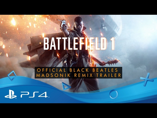 Battlefield 1 | Official Black Beatles (Madsonik Remix) Trailer | PS4