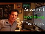 Advanced Vocal Mixing Techniques - Warren Huart Produce Like A Pro