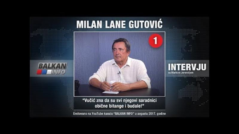 INTERVJU Lane Gutović Vučić zna da su svi njegovi saradnici obične bitange i budale 11 08 2017