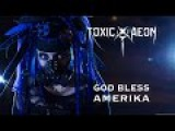 Toxic Aeon - God Bless Amerika (Official Video)