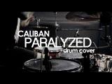 CALIBAN  Paralyzed (drum cover Alexey Apostolov)