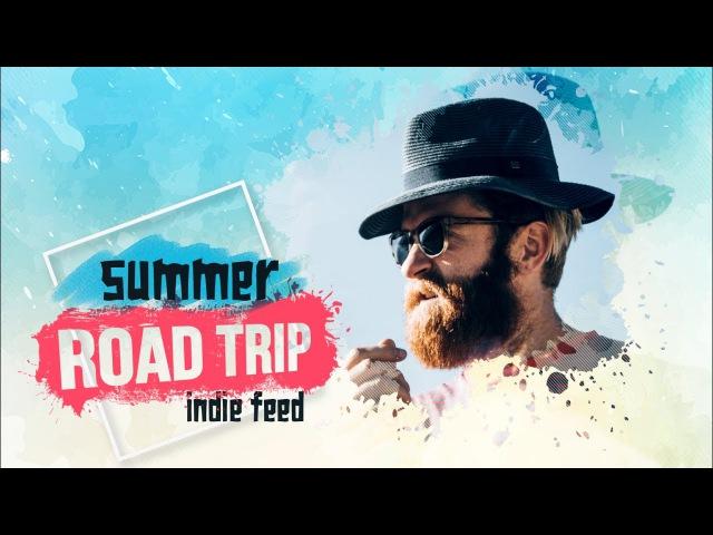Indie Folk Rock ~ Road Trip Compilation Summer 2017 ~ Indie Feed Special