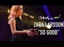 Zara Larsson So Good Live on Skavlan