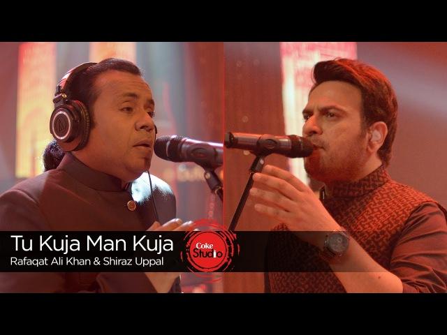 Tu Kuja Man Kuja Shiraz Uppal Rafaqat Ali Khan Season Finale Coke Studio Season 9