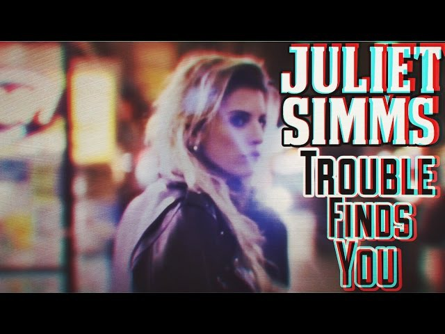 Juliet Simms Trouble Finds You Official Music Video