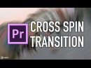 Free Preset! Cross Spin Transition Tutorial for Adobe Premiere Pro - Chung Dha
