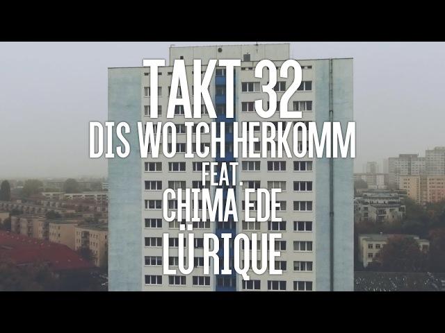 TAKT32 - Dis wo ich herkomme feat. Chima Ede LÜ RIQUE (prod. by Jumpa)