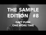 THE SAMPLE EDITION #8  ONE MORE TIME by Daft Punk