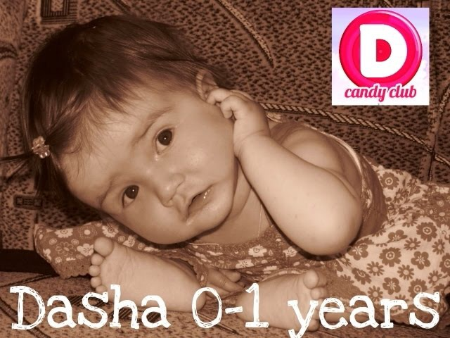 ✪Дашенька DCandyClub с Рождения до Года ✪Dashenka CandyClub from birth to one year