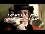 try not to sing EMOALTERNATIVE ROCK EDITION