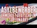BESTIALISCHER ASYLBEWERBER ERMORDET DEUTSCHE IM SUPERMARKT | PRIEN AM CHIEMSEE | ZERBERSTER