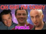 〜 OH SHIT I'M SORRY 〜 REMIX