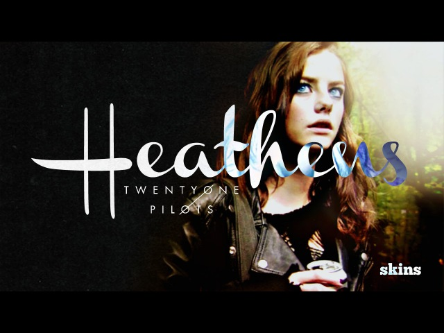 SKINS | Heathens