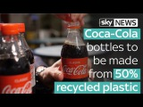 Coca-Cola bottles to be made from 50 recycled plastic