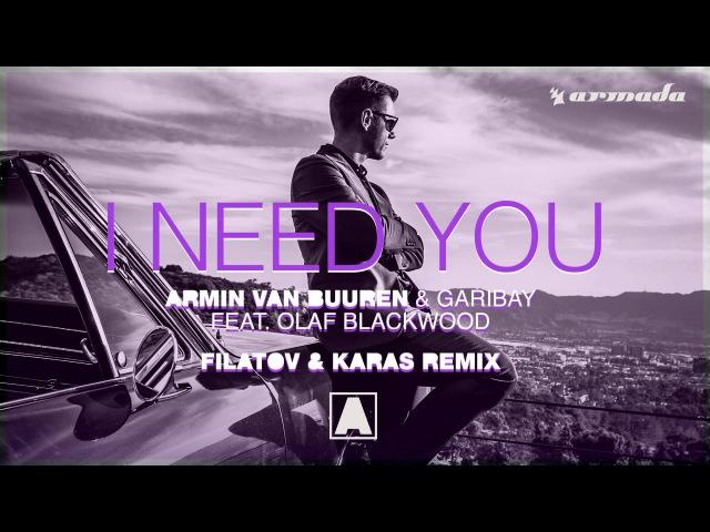 Armin van Buuren Garibay I Need You feat Olaf Blackwood Filatov Karas Extended Remix
