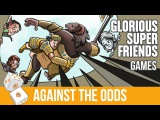 Against the Odds Glorious Superfriends (Games)