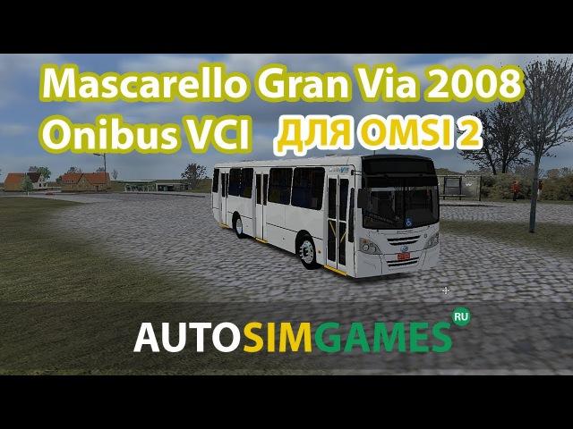 Mascarello Gran Via 2008 Onibus VCI для Omsi 2