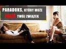 4.2 Pułapka namiętności. Paradoks, który może zabić Twój związek