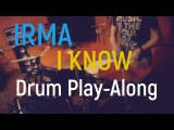Irma - I Know Cover, Drum Play-Along