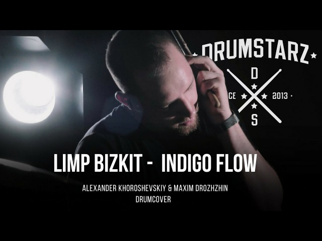 Limp Bizkit Indigo Flow Drumcover by Alexander Khoroshevskiy Maxim Drozhzhin