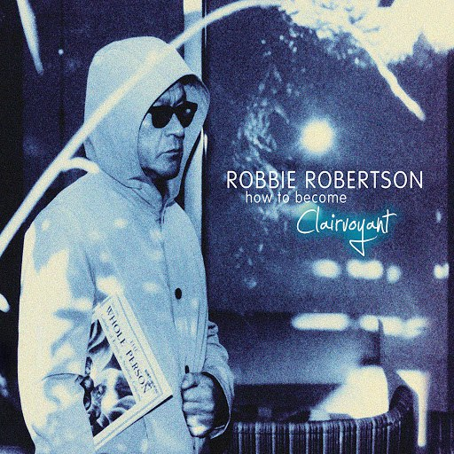 Robbie Robertson альбом How To Become Clairvoyant