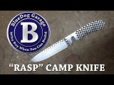Making a rasp camp knife, lesson learned....