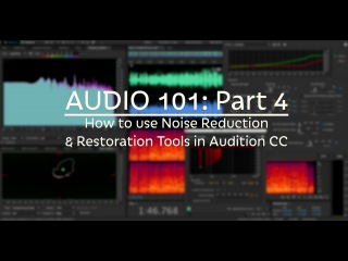 Audio 101: How to use Noise Reduction & Restoration Tools in Audition CC (Part 4)