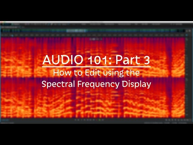 Audio 101: How to Edit using the Spectral Display in Audition CC (Part 3)