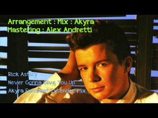 Rick Astley - Never Gonna Give You Up - Akyra Eurobeat Extended Mix -