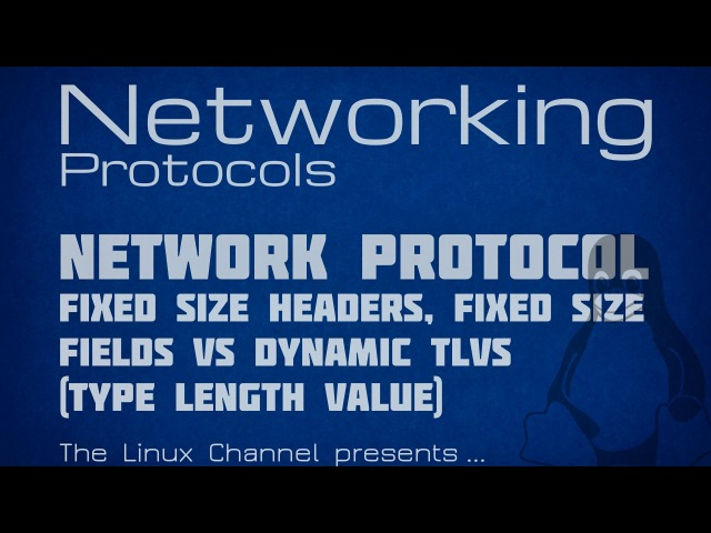 180 Networking Protocols Ep8 - Network Protocol Fixed size Headers vs Dynamic TLVs Type Length Value