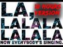 Now everybody Singing la-la-la-la (10 hours version)