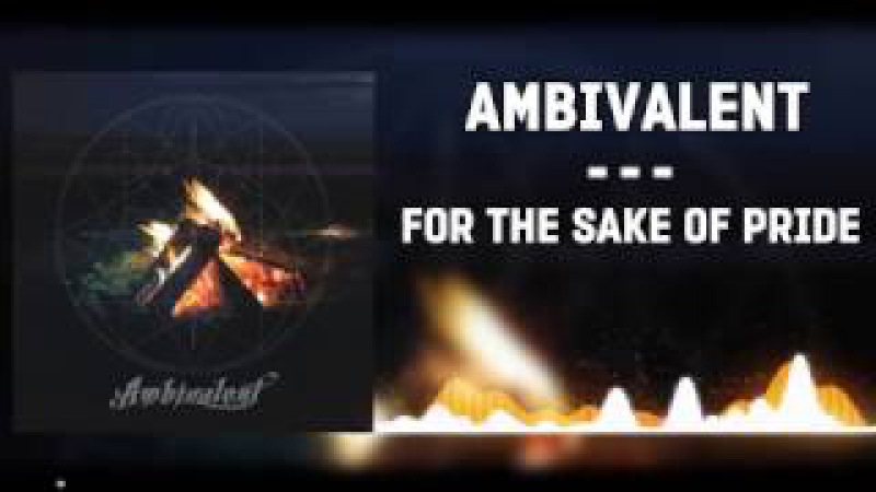 ▲Ambivalent- For The Sake of Pride▲(2015)