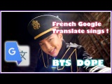 French Google Translate Sings BTS - DOPE