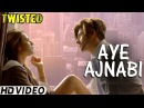 Aye Ajnabi - Video Song Twisted Nia Sharma Namit Khanna A Web Series By Vikram Bhatt