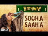 Highway Sooha Saha Full Song By Alia Bhatt, Zeb Bangash (Audio)  A.R. Rahman, Imtiaz Ali