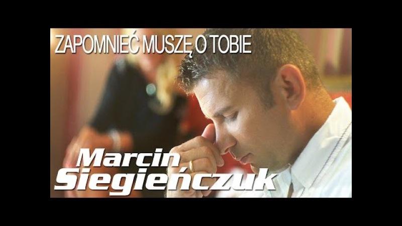 Marcin Siegieńczuk - Zapomnieć muszę o Tobie (Official Video)
